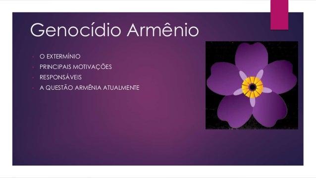 Genocídio Armênio • O EXTERMÍNIO • PRINCIPAIS MOTIVAÇÕES • RESPONSÁVEIS • A QUESTÃO ARMÊNIA ATUALMENTE