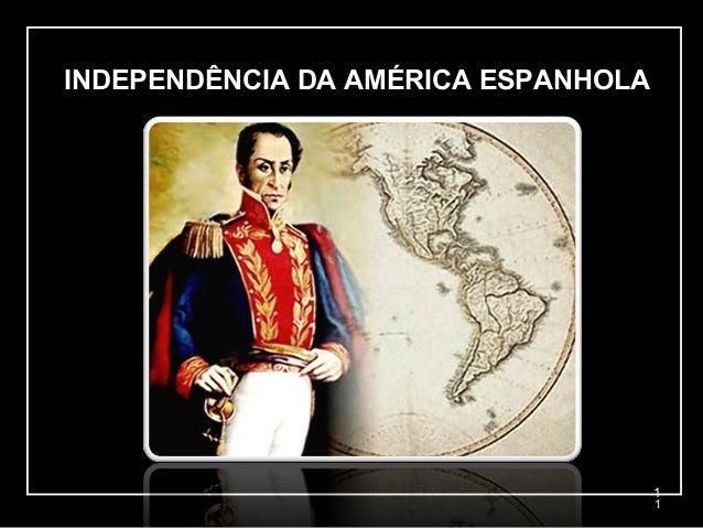 INDEPENDÊNCIA DA AMÉRICA ESPANHOLA 1 1