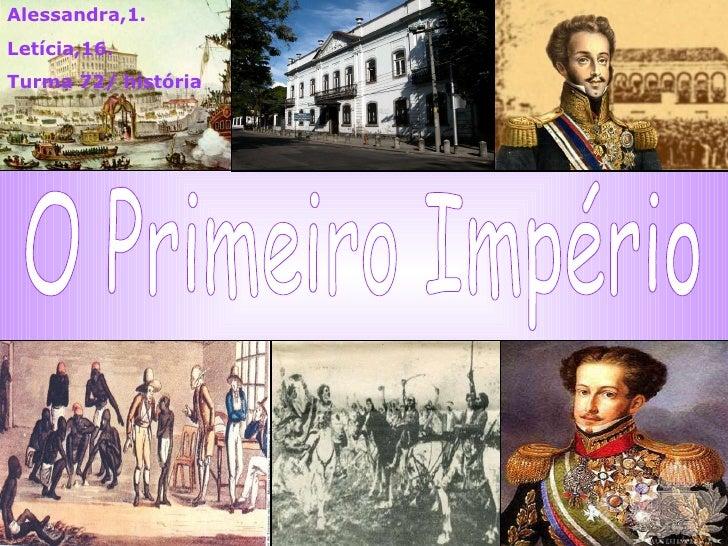 O Primeiro Império Alessandra,1. Letícia,16. Turma 72/ história