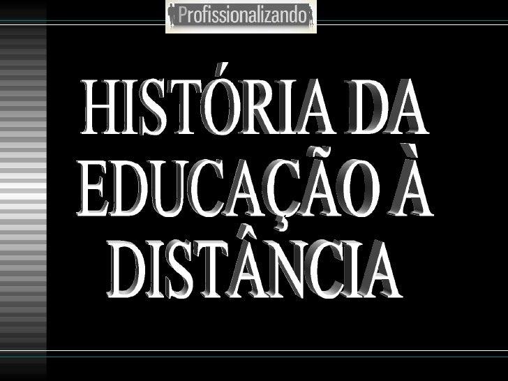 HISTÓRIA DA EDUCAÇÃO À DISTÂNCIA