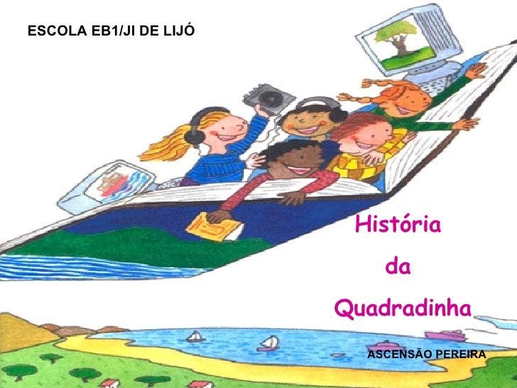 ESCOLA EB1/JI DE LIJÓ História  da  Quadradinha ASCENSÃO PEREIRA