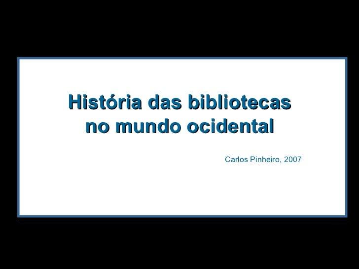 História das bibliotecas no mundo ocidental Carlos Pinheiro, 2007