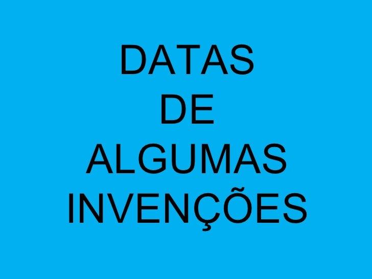 DATAS DE ALGUMAS INVENÇÕES