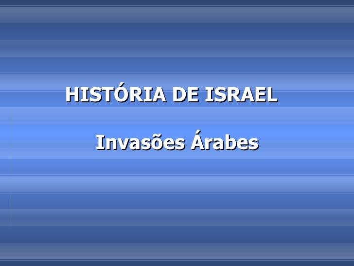 HISTÓRIA DE ISRAEL  Invasões Árabes