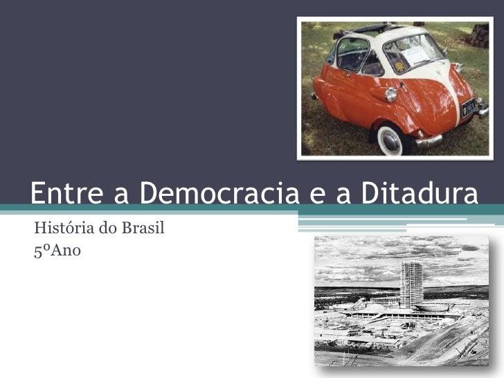 Entre a Democracia e a Ditadura<br />História do Brasil <br />5ºAno<br />
