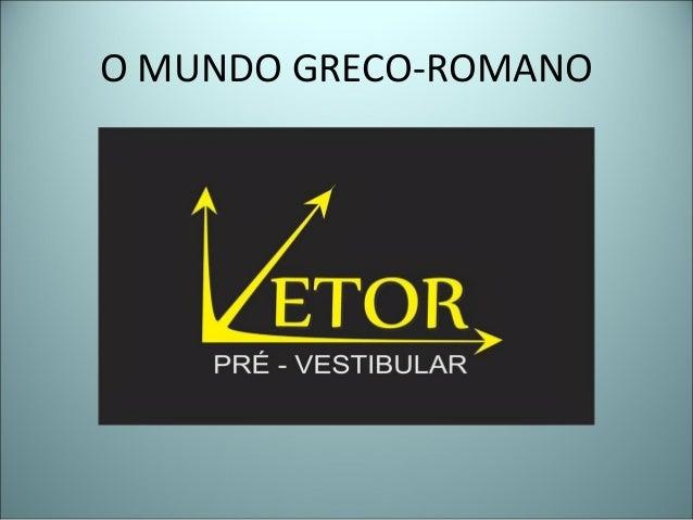 O MUNDO GRECO-ROMANO