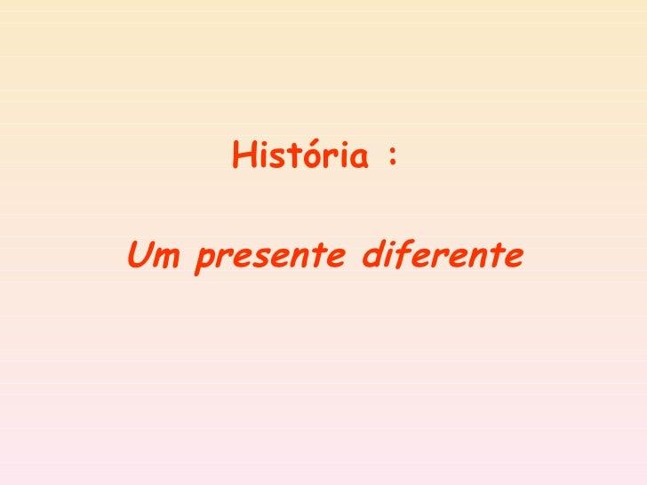 História :  Um presente diferente