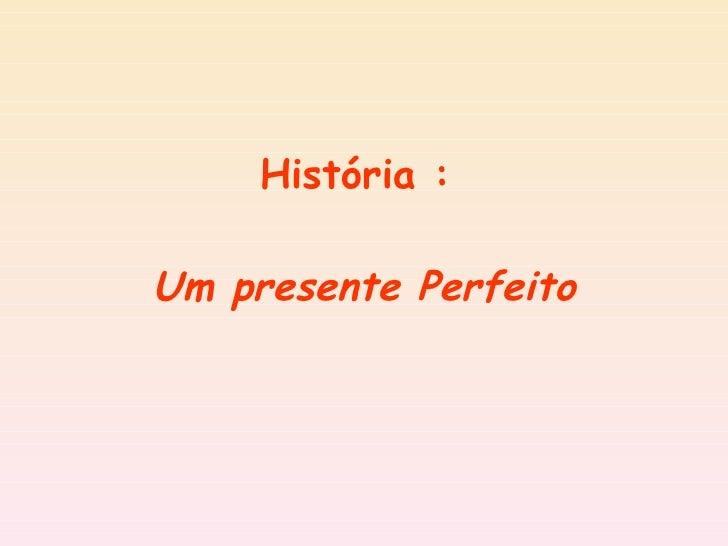 História :  Um presente Perfeito