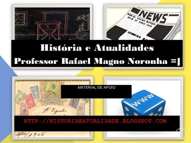 HTTP://HISTORIAEATUALIDADE.BLOGSPOT.COMHTTP://HISTORIAEATUALIDADE.BLOGSPOT.COM MATERIAL DE APOIO 1 História e Atualidades ...