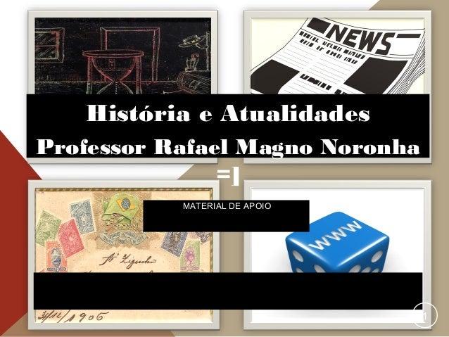 HTTP://HISTORIAEATUALIDADE.BLOGSPOT.COM MATERIAL DE APOIO 1 História e Atualidades Professor Rafael Magno Noronha =]
