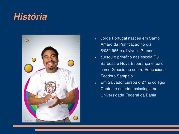 História                 Jorge Portugal nasceu em Santo                              Amaro da Purificação no dia         ...