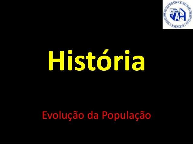 História Evolução da População