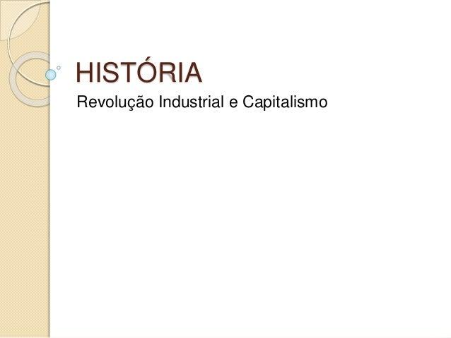 HISTÓRIA Revolução Industrial e Capitalismo