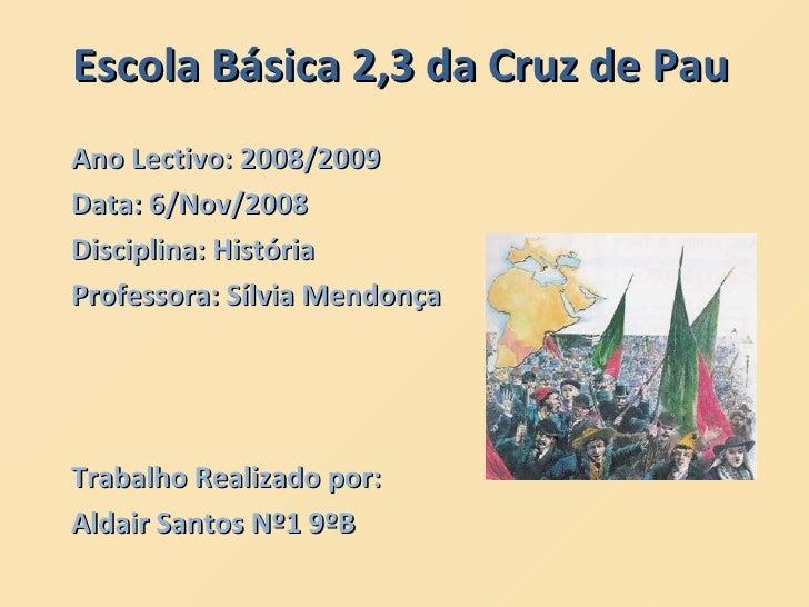 Escola Básica 2,3 da Cruz de Pau Ano Lectivo: 2008/2009 Data: 6/Nov/2008 Disciplina: História Professora: Sílvia Mendonça ...
