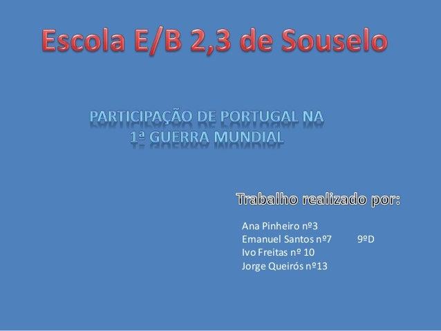 Ana Pinheiro nº3 Emanuel Santos nº7 9ºD Ivo Freitas nº 10 Jorge Queirós nº13