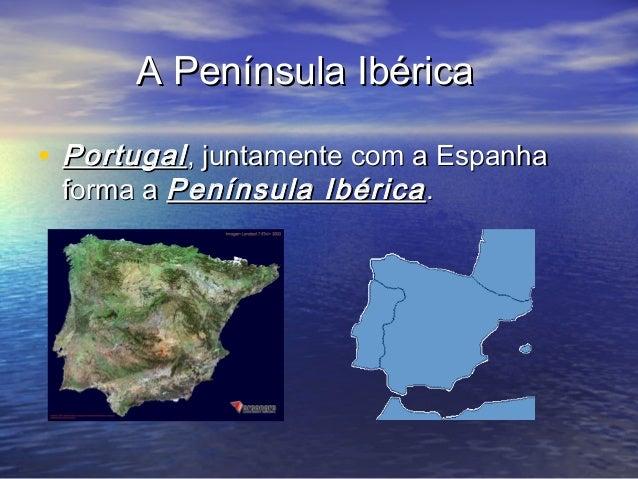 A Península IbéricaA Península Ibérica • PortugalPortugal, juntamente com a Espanha, juntamente com a Espanha forma aforma...