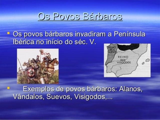 Os Povos BárbarosOs Povos Bárbaros  Os povos bárbaros invadiram a PenínsulaOs povos bárbaros invadiram a Península Ibéric...