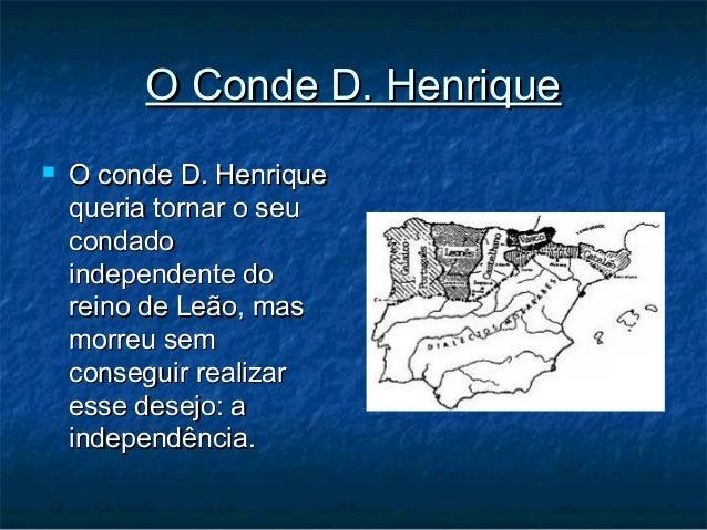 O Conde D. HenriqueO Conde D. Henrique  O conde D. HenriqueO conde D. Henrique queria tornar o seuqueria tornar o seu con...