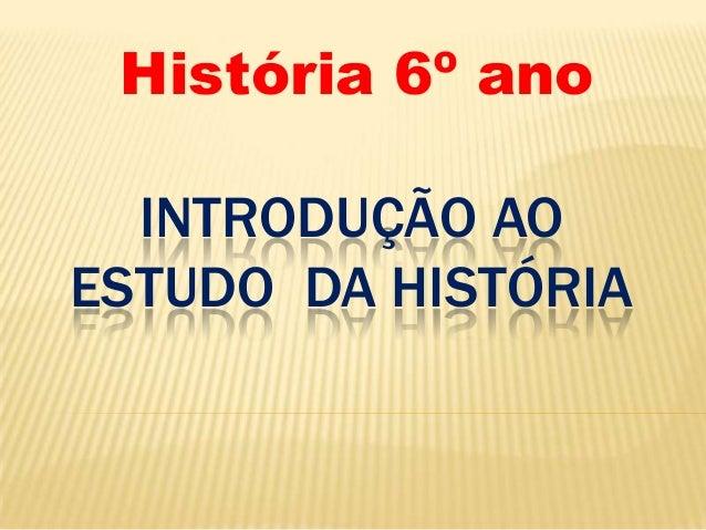 História 6º ano  INTRODUÇÃO AOESTUDO DA HISTÓRIA