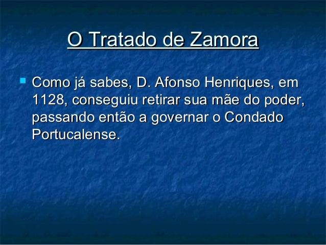 O Tratado de ZamoraO Tratado de Zamora  Como já sabes, D. Afonso Henriques, emComo já sabes, D. Afonso Henriques, em 1128...