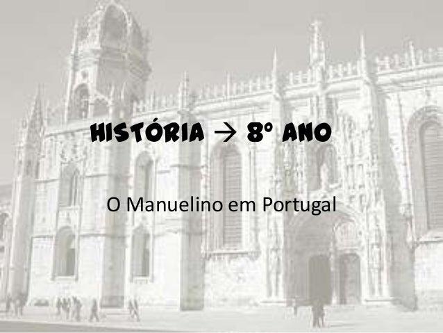 HISTÓRIA  8º ano O Manuelino em Portugal