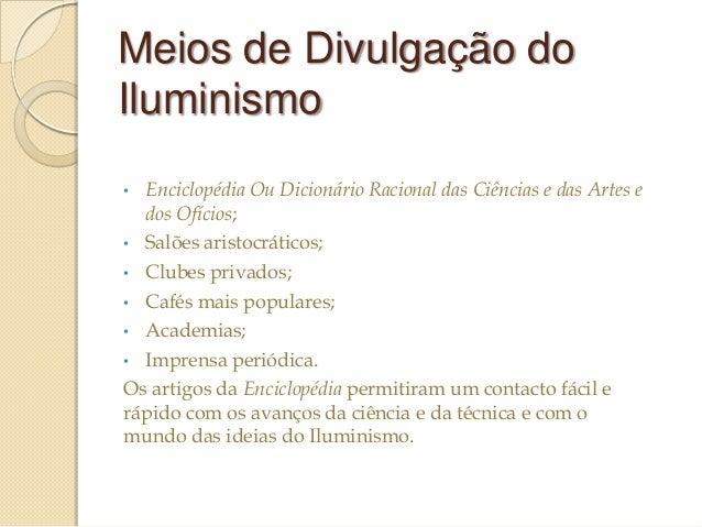 Meios de Divulgação do Iluminismo •  Enciclopédia Ou Dicionário Racional das Ciências e das Artes e dos Ofícios;  Salões a...