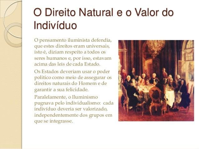 O Direito Natural e o Valor do Indivíduo O pensamento iluminista defendia, que estes direitos eram universais, isto é, diz...