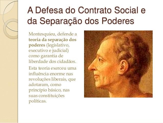 A Defesa do Contrato Social e da Separação dos Poderes Montesquieu, defende a teoria da separação dos poderes (legislativo...