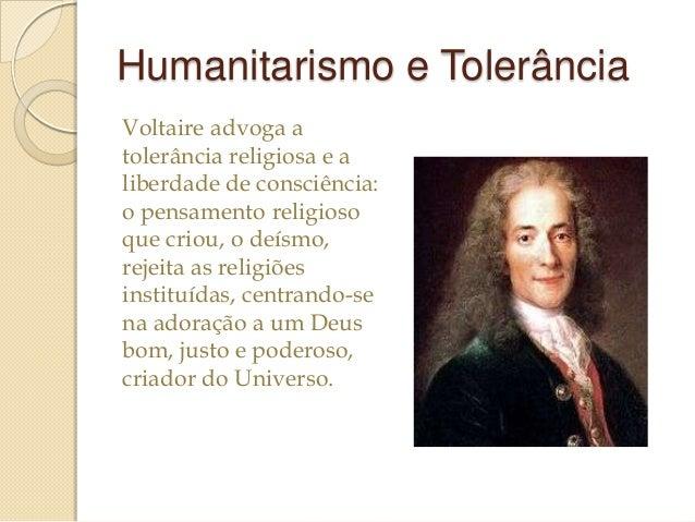 Humanitarismo e Tolerância Voltaire advoga a tolerância religiosa e a liberdade de consciência: o pensamento religioso que...