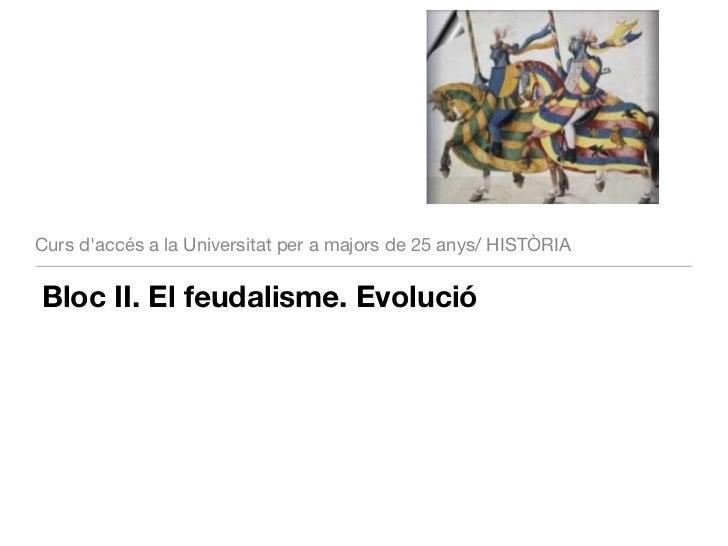 Curs daccés a la Universitat per a majors de 25 anys/ HISTÒRIABloc II. El feudalisme. Evolució