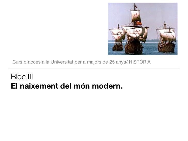 Curs daccés a la Universitat per a majors de 25 anys/ HISTÒRIABloc IIIEl naixement del món modern.