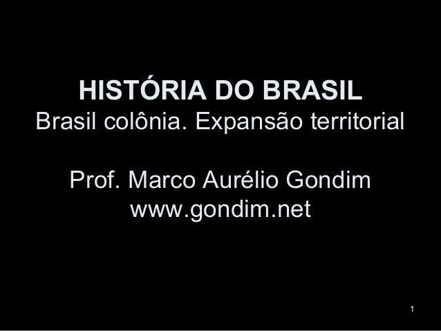HISTÓRIA DO BRASILBrasil colônia. Expansão territorial   Prof. Marco Aurélio Gondim         www.gondim.net                ...