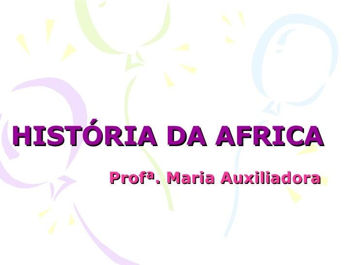 HISTÓRIA DA AFRICA Profª. Maria Auxiliadora