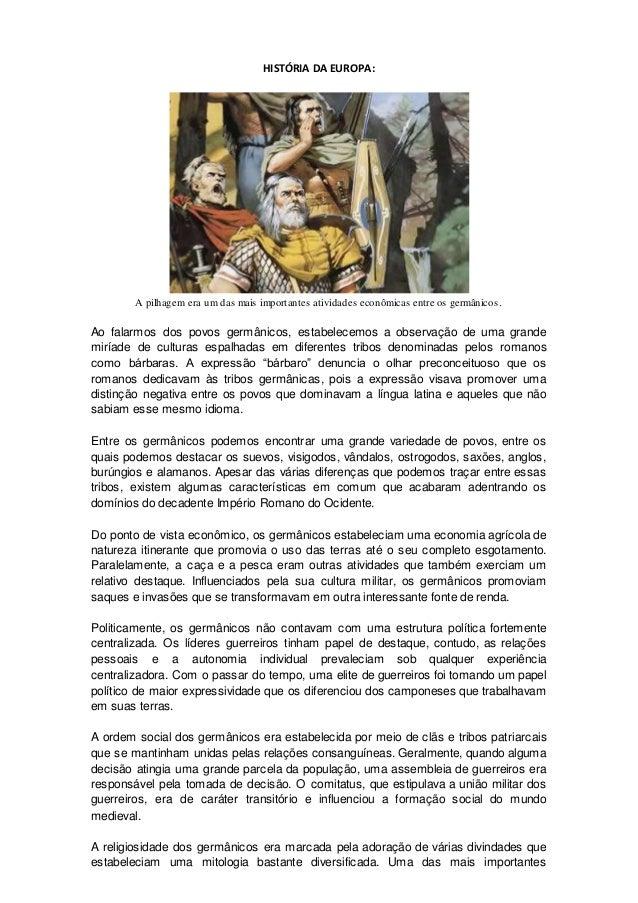 HISTÓRIA DA EUROPA: A pilhagem era um das mais importantes atividades econômicas entre os germânicos. Ao falarmos dos povo...