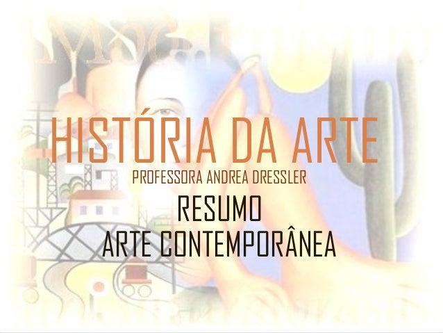 HISTÓRIA DA ARTEPROFESSORA ANDREA DRESSLER RESUMO ARTE CONTEMPORÂNEA