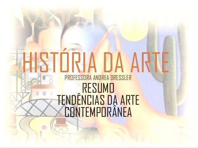 HISTÓRIA DA ARTE PROFESSORA ANDREA DRESSLER  RESUMO  TENDÊNCIAS DA ARTE  CONTEMPORÂNEA