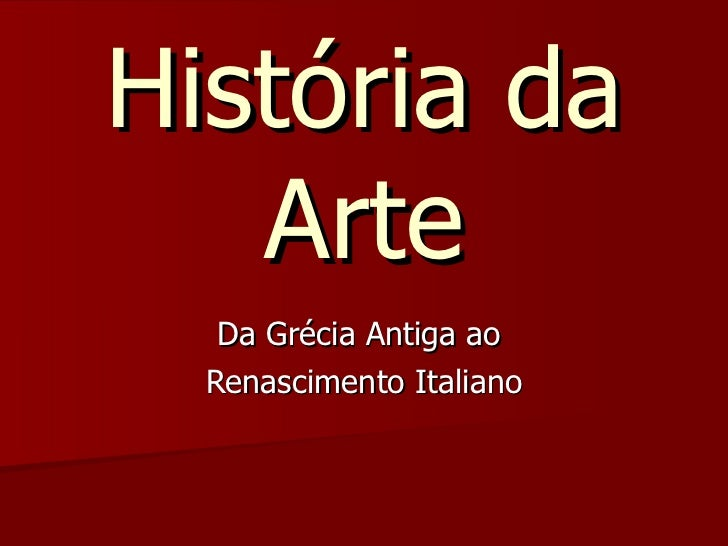 História da Arte Da Grécia Antiga ao  Renascimento Italiano