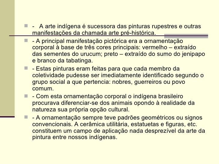  - A arte indígena é sucessora das pinturas rupestres e outras    manifestações da chamada arte pré-histórica.   - A pri...