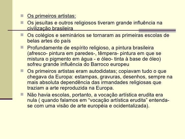  Os primeiros artistas: Os jesuítas e outros religiosos tiveram grande influência na    civilização brasileira   Os col...