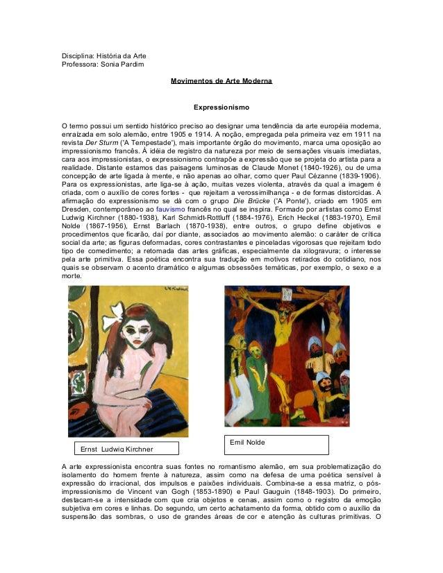 Disciplina: História da Arte Professora: Sonia Pardim Movimentos de Arte Moderna Expressionismo O termo possui um sentido ...
