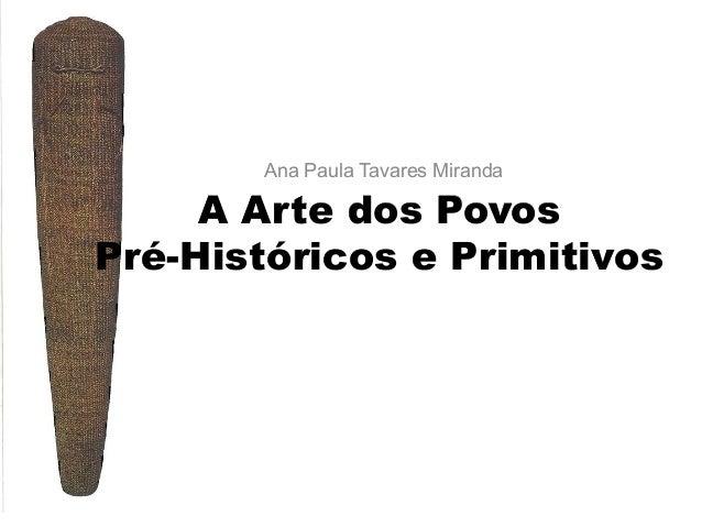 Ana Paula Tavares Miranda  A Arte dos Povos Pré-Históricos e Primitivos