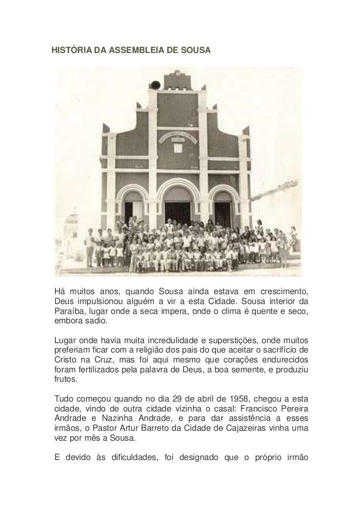 HISTÓRIA DA ASSEMBLEIA DE SOUSAHá muitos anos, quando Sousa ainda estava em crescimento,Deus impulsionou alguém a vir a es...