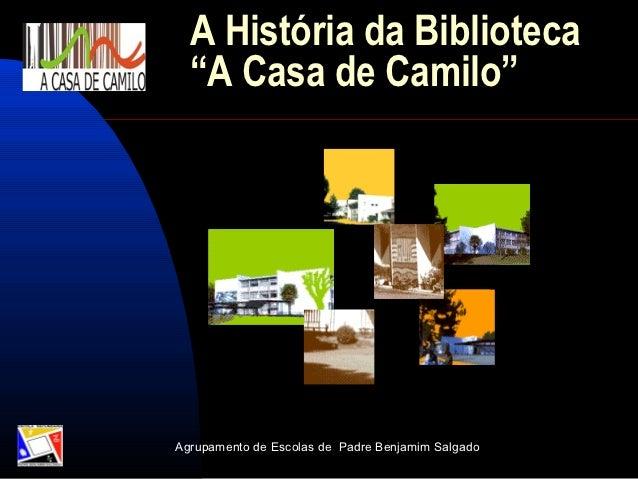 """A História da Biblioteca  """"A Casa de Camilo""""Agrupamento de Escolas de Padre Benjamim Salgado"""