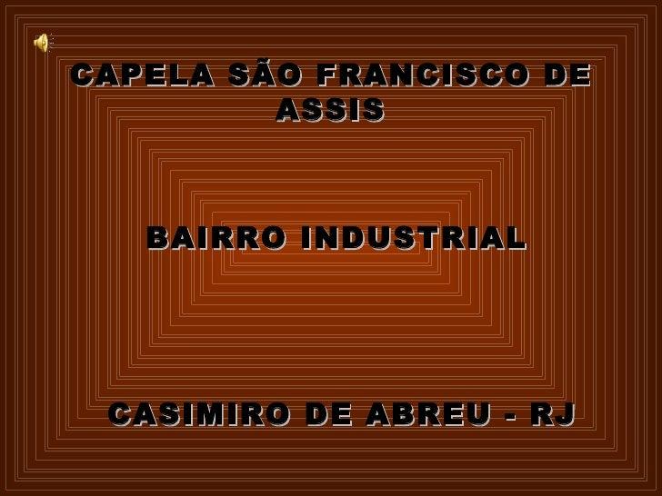 CAPELA SÃO FRANCISCO DE ASSIS BAIRRO INDUSTRIAL CASIMIRO DE ABREU - RJ