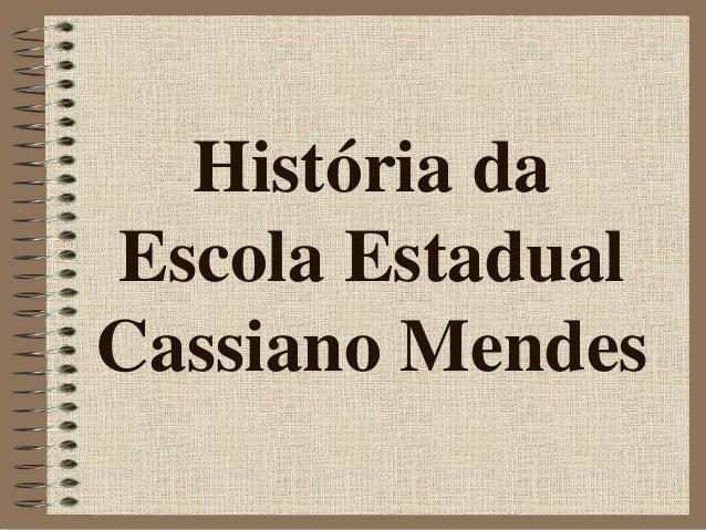 História da Escola Estadual Cassiano Mendes