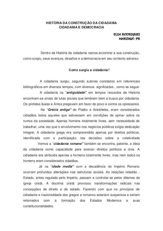 HISTÓRIA DA CONSTRUÇÃO DA CIDADANIA CIDADANIA E DEMOCRACIA ELZA RODRIGUES MARINGÁ- PR Dentro da História da cidadania vamo...