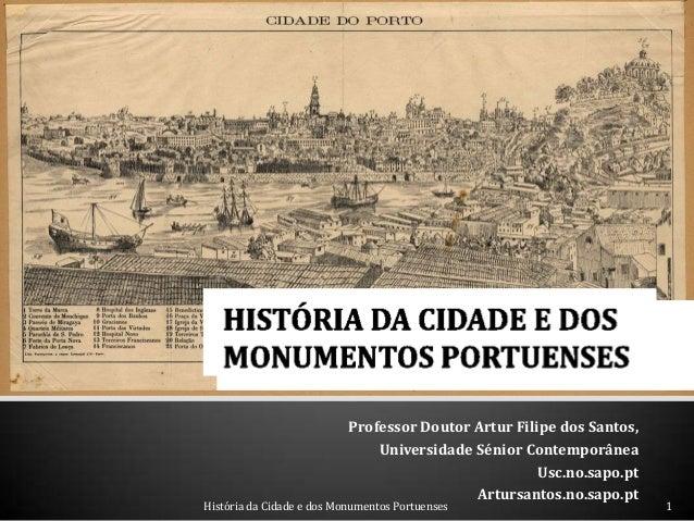 Professor Doutor Artur Filipe dos Santos, Universidade Sénior Contemporânea Usc.no.sapo.pt Artursantos.no.sapo.pt 1Históri...