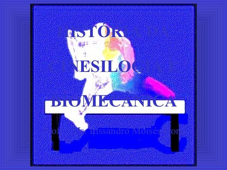 HISTÓRIA DA CINESILOGIA E BIOMECÂNICAProf°. Ms. Lissandro Moisés Dorst