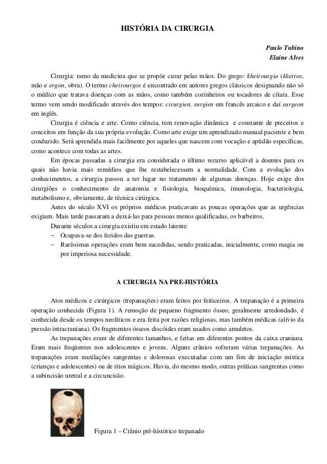 HISTÓRIA DA CIRURGIA Paulo Tubino Elaine Alves Cirurgia: ramo da medicina que se propõe curar pelas mãos. Do grego: kheiro...