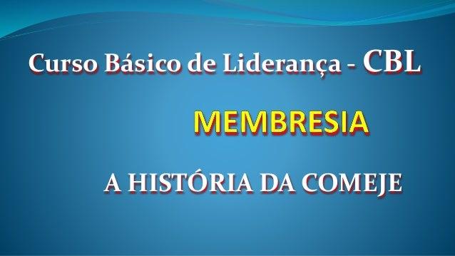 A HISTÓRIA DA COMEJE Curso Básico de Liderança - CBL